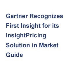 Gartner Recognizes First Insight for its InsightPricing Solution in Market Guide